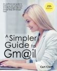 A Simpler Guide to Gmail 5th Edition: An Unofficial User Guide to Setting up and Using Gmail, Including Google Calendar, Google Keep and Google Tasks Cover Image