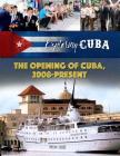 The Opening of Cuba, 2008-Present (Exploring Cuba #6) Cover Image
