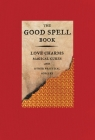 The Good Spell Book: Love Charms, Magical Cures, and Other Practical Sorcery Cover Image