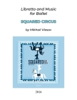 Squared Circus: Libretto and Music for Ballet Cover Image