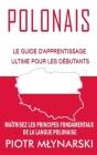 Polonais: Le Guide D'apprentissage Ultime Pour Les Débutants: Maîtrisez Les Principes Fondamentaux De La Langue Polonaise Cover Image