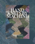 Hand Knits by Machine: The Ultimate Guide for Hand and Machine Knitters Cover Image