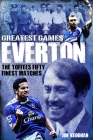 Everton Greatest Games: The Toffees Fifty Finest Matches Cover Image