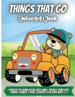 Things That Go Coloring Book: Amazing Collection of Cool Trucks, Planes, Cars, Bikes, and Other Vehicles Coloring Pages for Boys Cover Image