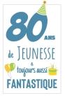 Anniversaire 80 Ans: Carnet De Notes Pour lui, Une Idée Cadeau Original Et Utile Pour Célébrer Les 80 Ans De Son Mari, Son Frère, Son Grand Cover Image