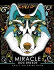 Miracle Dog Breeds coloring book: Design for Dog lover (siberian husky, Pug, Labrador, Beagle, Poodle, Pitbull, puppy and Friend) Cover Image