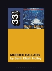 Nick Cave and the Bad Seeds' Murder Ballads (33 1/3 #151) Cover Image