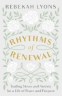 Rhythms of Renewal: Trading Stress and Anxiety for a Life of Peace and Purpose Cover Image