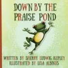 Down By The Praise Pond Cover Image