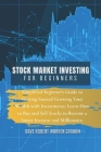 Stock Market Investing for Beginners: Simplified Beginner's Guide to Getting Started Growing Your Wealth with Investments. Learn How to Buy and Sell S Cover Image