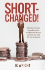 Short-Changed!: How the rich and powerful extract wealth from the real economy and what WE can do about it Cover Image