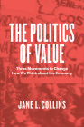 The Politics of Value: Three Movements to Change How We Think about the Economy Cover Image