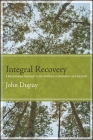 Integral Recovery: A Revolutionary Approach to the Treatment of Alcoholism and Addiction (SUNY Series in Integral Theory) Cover Image