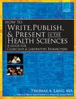 How to Write, Publish, & Present in the Health Sciences: A Guide for Clinicians & Laboratory Researchers Cover Image