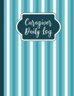 Caregiver Daily Log: A Medical Health Care Log Book Cover Image