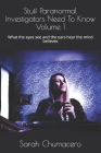 Stuff Paranormal Investigators Need To Know Volume 1: What the eyes see and the ears hear the mind believes Cover Image