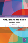 Wine, Terroir and Utopia: Making New Worlds (Routledge Studies of Gastronomy) Cover Image