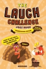 The Laugh Challenge Joke Book Thanksgiving Edition: Thanksgiving Edition: Turkey Stuffing Edition: A Fun and Interactive Joke Book for Boys and Girls: Cover Image