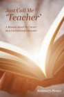 Just Call Me 'Teacher': A Memoir about My Career as a Correctional Educator Cover Image