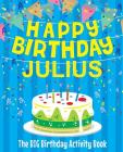 Happy Birthday Julius - The Big Birthday Activity Book: Personalized Children's Activity Book Cover Image