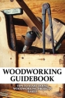 Woodworking Guidebook: Tips To Start Doing Woodworking Projects Easily: Hobby & Home Short Reads Cover Image