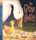 My Goose Betsy: Read and Wonder Cover Image