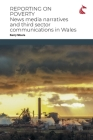 Reporting on Poverty: News Media Narratives and Third Sector Communications in Wales Cover Image