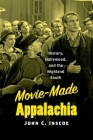 Movie-Made Appalachia: History, Hollywood, and the Highland South Cover Image