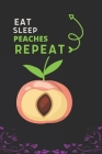 Eat Sleep Peaches Repeat: Best Gift for Peaches Lovers, 6 x 9 in, 110 pages book for Girl, boys, kids, school, students Cover Image
