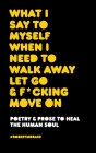 What I Say to Myself When I Need to Walk Away Let Go and Fucking Move on Cover Image