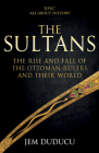 The Sultans: The Rise and Fall of the Ottoman Rulers and Their World Cover Image