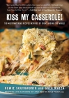 Kiss My Casserole!: 100 Mouthwatering Recipes Inspired by Ovens Around the World Cover Image