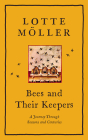 Bees and Their Keepers: A Journey Through Seasons and Centuries Cover Image