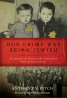 Our Crime Was Being Jewish: Hundreds of Holocaust Survivors Tell Their Stories Cover Image