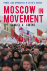 Moscow in Movement: Power and Opposition in Putin's Russia Cover Image