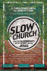 Slow Church: Cultivating Community in the Patient Way of Jesus Cover Image