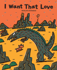 I Want That Love (Tyrannosaurus Series) Cover Image