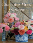 Charlotte Moss Flowers Cover Image