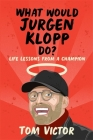What Would Jurgen Klopp Do?: Life Lessons from a Champion Cover Image