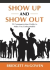 Show Up and Show Out: 52 Communication Habits to Make You Unforgettable Cover Image