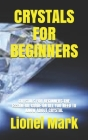 Crystals for Beginners: Crystals for Beginners: The Essantial Guide on All You Need to Know about Crystal Cover Image