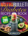 The Nutribullet Diabetes Recipe Book: 200 Nutribullet Diabetes Busting Ultra Low Carb Blast and Smoothie Recipes Cover Image