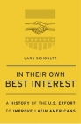 In Their Own Best Interest: A History of the U.S. Effort to Improve Latin Americans Cover Image
