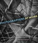 Photographers at Work: Essential Business and Production Skills for Photographers in Editorial, Design, and Advertising Cover Image