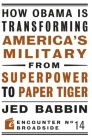 How Obama Is Transforming America's Military from Superpower to Paper Tiger: The Truth about China in the Twenty-First Century (Encounter Broadsides #14) Cover Image