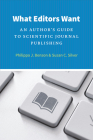 What Editors Want: An Author's Guide to Scientific Journal Publishing (Chicago Guides to Writing, Editing, and Publishing) Cover Image