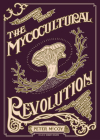 Mycocultural Revolution: Tranforming Our World with Mushrooms, Lichens, and Other Fungi (Good Life) Cover Image