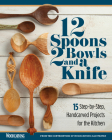 12 Spoons, 2 Bowls, and a Knife: 15 Step-By-Step Handcarved Projects for the Kitchen Cover Image