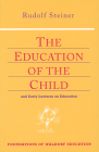 The Education of the Child: And Early Lectures on Education (Cw 293 & 66) (Foundations of Waldorf Education #25) Cover Image