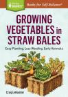 Growing Vegetables in Straw Bales: Easy Planting, Less Weeding, Early Harvests. A Storey BASICS® Title Cover Image